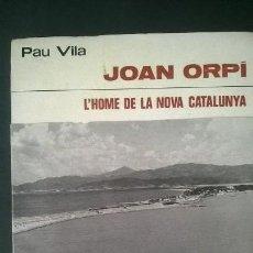 Libros: JOAN ORPI L'HOME DE LA NOVA CATALUNYA. Lote 61795264