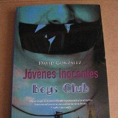 Libros: JOVENES INOCENTES-BOYS CLUB (DAVID GONZÁLEZ) ¡¡OFERTA 3X2 EN LIBROS!! (LEER DESCRIPCION). Lote 160003970