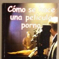 Libros: CÓMO SE HACE UNA PELÍCULA PORNO. ANTECEDENTES, ORÍGENES, HISTORIA. EL ARCA DE PAPEL. 2003. RAREZA!. Lote 97067963