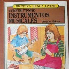 Libros: CONSTRUYENDO INSTRUMENTOS MUSICALES, MARGARET MCLEAN, BIBLIOTECA TÉCNICA JUVENIL. Lote 166256894