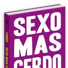 Libros: LIBRO SEXO MAS CERDO DE TORBE. Lote 180459526