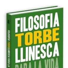 Libros: LIBRO FILOSOFIA TORBELLINESCA PARA LA VIDA MODERNA DE TORBE. Lote 180460607