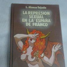 Libros: LA REPRESIÓN SEXUAL EN LA ESPAÑA DE FRANCO, L. ALONSO TEJADA, 1977 BARCELONA, VER FOTOS. Lote 200819955