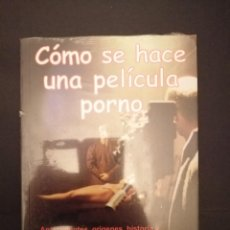 Libros: LIBRO PRECINTADO A ESTRENAR COMO SE HACE UNA PELÍCULA PORNO. Lote 231904680