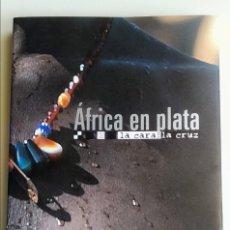 Libros: ÁFRICA EN PLATA, LA CARA Y LA CRUZ, JAVIER IBARRA Y ÁNGEL GONZÁLEZ, 2004, 297 PÁG. 37X24CM TAPA DURA. Lote 291164008