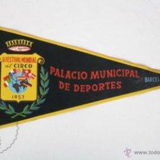 Banderines de colección: BANDERÍN DE TELA, AÑO 1957 - II FESTIVAL MUNDIAL DEL CIRCO. PALACIO MUNICIPAL DE DEPORTES, BARCELONA. Lote 48448432