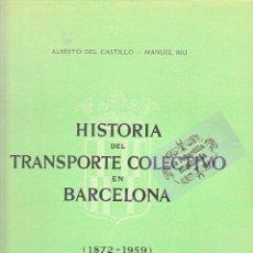 Coleccionismo Billetes de transporte: HISTORIA TRANSPORTE COLECTIVO BARCELONA 1872-1959 - ALBERTO DEL CASTILLO. Lote 44528078