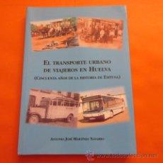 Coleccionismo Billetes de transporte: LIBRO - EL TRANSPORTE URBANO DE VIAJEROS EN HUELVA. Lote 51206927
