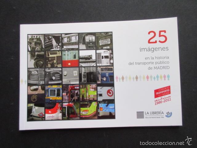 LIBRO 25 IMAGENES EN LA HISTORIA DEL TRANSPORTE PUBLICO MADRID, METRO AUTOBUS FERROCARRIL (Coleccionismo - Billetes de Transporte)