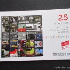 Coleccionismo Billetes de transporte: LIBRO 25 IMAGENES EN LA HISTORIA DEL TRANSPORTE PUBLICO MADRID, METRO AUTOBUS FERROCARRIL. Lote 57808073