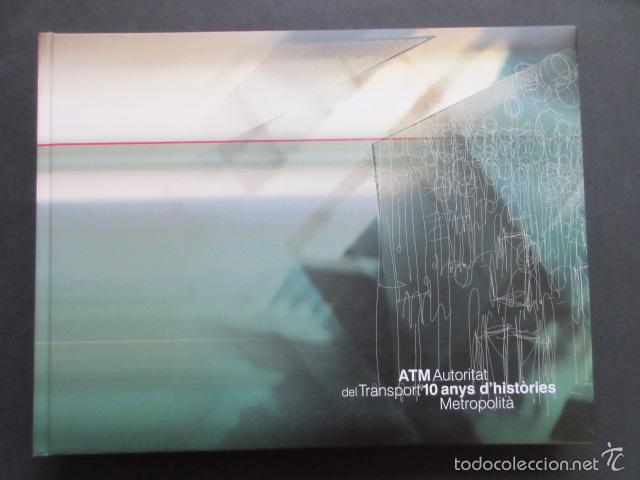 LIBRO ATM AUTORIDAD DEL TRANSPORT 10 ANYS DE HISTORIES METROPOLITA BARCELONA (Coleccionismo - Billetes de Transporte)
