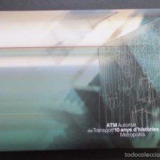 Coleccionismo Billetes de transporte: LIBRO ATM AUTORIDAD DEL TRANSPORT 10 ANYS DE HISTORIES METROPOLITA BARCELONA. Lote 57808154
