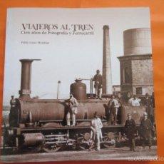 Coleccionismo Billetes de transporte: VIAJEROS AL TREN CIEN AÑOS DE FOTOGRAFIA Y FERROCARRIL - PUBLIO LOPEZ MONDEJAR. Lote 58014031