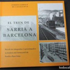 Coleccionismo Billetes de transporte: LIBRO - EL TREN DE SARRIÀ A BARCELONA . AUTOR : MAÑÉ I SÀBAT, ANTONI. Lote 63001464