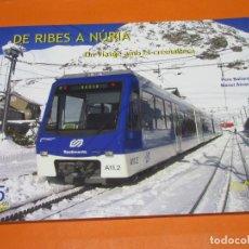 Coleccionismo Billetes de transporte: LIBRO DE RIBES A NURIA UN VIATGE AMB EL CREMALLERA - PERE BALIARDA - MANEL ALVAREZ - 1ª EDICION 2006. Lote 64995235