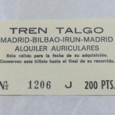Coleccionismo Billetes de transporte: BILLETE DE TREN TALGO. MADRID BILBAO IRUN MADRID. ALQUILER DE AURICULARES. Nº 1206. 200 PTS.. Lote 155446153