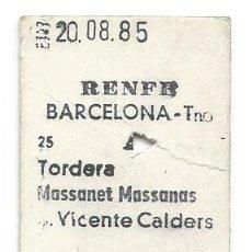 Coleccionismo Billetes de transporte: BILLETE TREN RENFE BARCELONA TRO TORDERA MASSANET MASSANAS VICENTE CALDERS. Lote 234473710