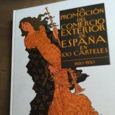 Coleccionismo de carteles: LA PROMOCIÓN DEL COMERCIO EXTERIOR DE ESPAÑA EN 100 CARTELES 1880-1950. TAPA DURA. Lote 161127810