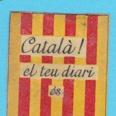 Cajas de Cerillas: CATALÀ! EL TEU DIARI ÉS LA PUBLICITAT. CROMO PUBLICITARIO DE CAJA DE CERILLAS. AÑOS 20. Lote 180453938