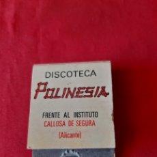 Boîtes d'Allumettes: CAJA DE CERILLAS DISCOTECA POLINESIA. CALLOSA DE SEGURA ALICANTE. Lote 202849185