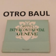 Cajas de Cerillas: CAJA DE CERILLAS HOTEL INTERCONTINENTAL GENEVE, COMPLETA, LEER DESCRIPCION. Lote 223657968
