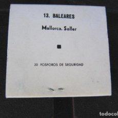 Cajas de Cerillas: CAJA DE CERILLAS COMPLETA FOSFORERA ESPAÑOLA, Nº 13, BALEARES. MALLORCA. SOLLER. Lote 288111778