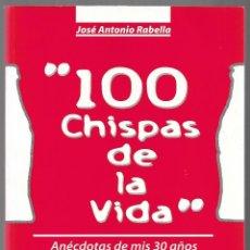 Coleccionismo de Coca-Cola y Pepsi: 100 CHISPAS DE LA VIDA, ANECDOTAS DE 30 AÑOS CON COCA-COLA DE JOSÉ ANTONIO RABELLA. LIBRO INTERESANT. Lote 230917300