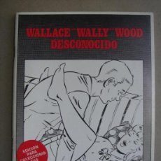 Cómics: WALLACE WALLY WOOD DESCONOCIDO. EDICION ESPECIAL COLECCIONISTAS. EDICION LIMITADA. Lote 115594455