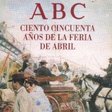 Coleccionismo de Los Domingos de ABC: ABC CIENTO CINCUENTA AÑOS DE LA FERIA DE ABRIL 1996. Lote 40532133