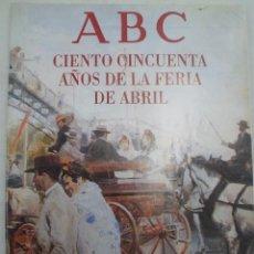 Coleccionismo de Los Domingos de ABC: ABC CIENTO CINCUENTA AÑOS DE LA FERIA DE ABRIL. SEVILLA. NÚMERO EXTRAORDINARIO. JUNIO DE 1980. Lote 99371935