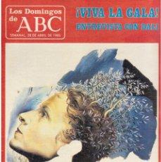 Coleccionismo de Los Domingos de ABC: 1985. ¡VIVA LA GALA! ENTREVISTA CON DALÍ.HITLER.PALOMA SAN BASILIO.MARILY COLL. KINKS. VER SUMARIO. Lote 122153551