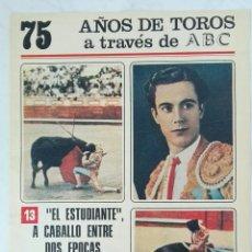 Coleccionismo de Los Domingos de ABC: 75 AÑOS DE TOROS A TRAVÉS DE ABC N° 13 FASCÍCULO EL ESTUDIANTE. Lote 125380716
