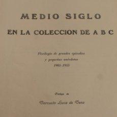 Coleccionismo de Los Domingos de ABC: TOMO ENCUADERNADO REVISTA ABC MEDIO SIGLO 1905 1955 FLORILEGIO GRANDES EPISODIOS PEQUEÑAS ANÉCDOTAS. Lote 174094862