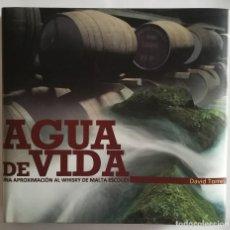 Coleccionismo Otros Botellas y Bebidas: AGUA DE VIDA - DAVID TORRES . UNA APROXIMACIÓN AL WHISKY DE MALTA ESCOCES . Lote 166406970