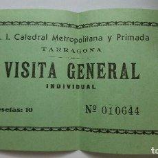 Coleccionismo Papel Varios: TICKET DE ENTRADA A LA S.I CATEDRAL METROPOLITANA Y PRIMADA DE TARRAGONA AÑOS 60-70 Nº TICKET 10.644. Lote 92786485