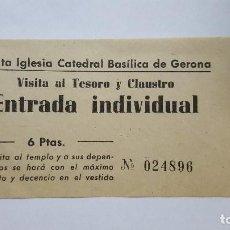 Coleccionismo Papel Varios: TICKET DE ENTRADA A LA SANTA IGLESIA CATEDRAL BASILICA DE GERONA AÑOS 60-70. Lote 92786965