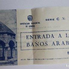 Coleccionismo Papel Varios: TICKET DE ENTRADA A LOS BAÑOS ARABES DE GERONA AÑOS 60-70 Nº TICKET 9968. Lote 92788490