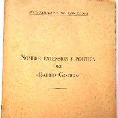 Coleccionismo Papel Varios: NOMBRE EXTENSION Y POLITICA DEL BARRIO GOTICO - AYUNTAMIENTO DE BARCELONA - . Lote 134810346