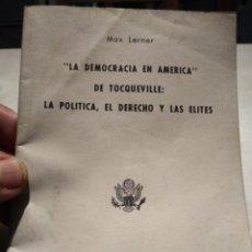 Coleccionismo Papel Varios: MAX LERNER. LA DEMOCRACIA EN AMERICA. DE TOCQUEVILLE: LA POLÍTICA EL DERECHO Y LAS ELITES. 1966.. Lote 139220688