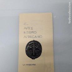 Coleccionismo Papel Varios: EL ARTE NEGRO AFRICANO - LA MÁSCARA - TAINOS - BARCELONA. Lote 159795802