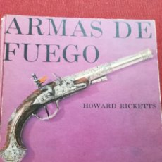 Coleccionismo Papel Varios: ARMAS DE FUEGO PEQUEÑO MUSEO HOWARD RICKETTS, TAPA DURA PLAZA Y JANÉS 1964. Lote 167128304