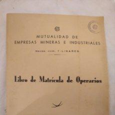 Coleccionismo Papel Varios: LIBRO DE MATRÍCULA DE OPERARIOS. MUTUALIDAD DE EMPRESAS MINERAS E INDUSTRIALES. LINARES. AÑO 1965. Lote 194246228
