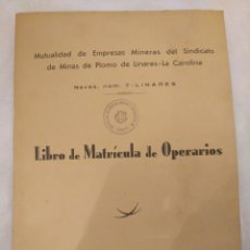 Coleccionismo Papel Varios: IBRO DE MATRÍCULA DE OPERARIOS. MUTUALIDAD DE EMPRESAS MINERAS MINAS DE PLOMO LINARES Y LA CAROLINA. Lote 194246386
