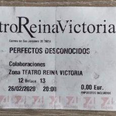 Coleccionismo Papel Varios: ENTRADA TEATRO REINA VICTORIA 26/02/2020 PERFECTOS DESCONOCIDOS. Lote 195532681