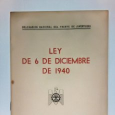 Altri oggetti di carta: DELEGACION NACIONAL DEL FRENTE DE JUVENTUDES - LEY DE 6 DE DICIMEBRE DE 1940. Lote 210864392