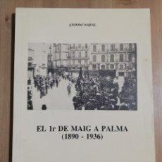 Coleccionismo Papel Varios: EL PRIMER DE MAIG A PALMA (1890 - 1936) ANTONI NADAL. Lote 251745870