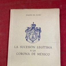 Coleccionismo Papel Varios: LA SUCESIÓN LEGÍTIMA A LA CORONA DE MEXICO. Lote 262713535