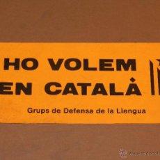 Pegatinas de colección: (601) PEGATINA POLITICA - GRUPS DE DEFENSA DE LA LLENGUA - HO VOLEM EN CATALA . Lote 41114707