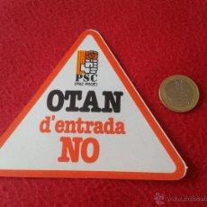 Pegatinas de colección: PEGATINA POLITICA SINDICAL REIVINDICATIVA PSC PSOE OTAN D'ENTRADA NO DE ENTRADA NO SOCIALISTAS. Lote 45188238