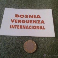 Pegatinas de colección: PEGATINA ADHESIVO POLITICA SINDICAL REIVINDICATIVA BOSNIA VERGUENZA INTERNACIONAL GUERRA YUGOSLAVIA. Lote 47377130